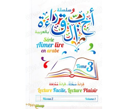 Aimer lire en Arabe Tome 3 - Lecture Facile, Lecture Plaisir