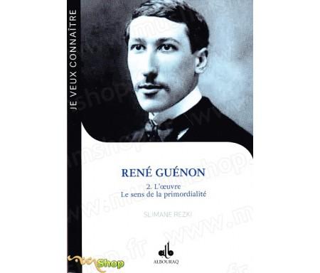 René GUÉNON - Tome 2 : L'oeuvre - Le sens de la primordialité