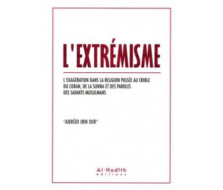 L'extrémisme - L'exagération dans la religion passée au crible du Coran, de la Sunna et des paroles des savants musulmans