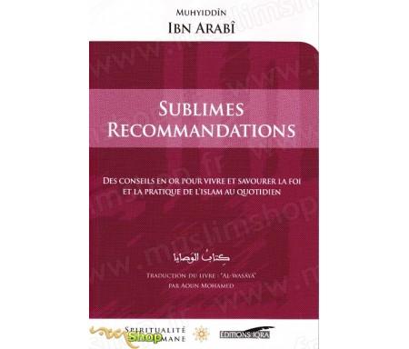 Sublimes recommandations – Des conseils en or pour savourer et vivre la foi et la pratique de l'Islam au quotidien