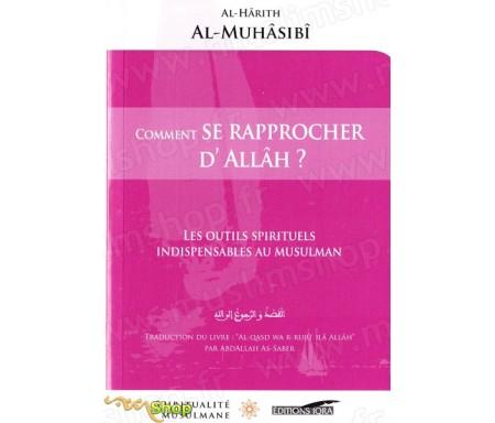 Comment se rapprocher d'Allâh ? – Les outils spirituels indispensables au musulman