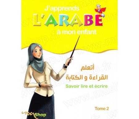 J'apprends l'arabe à mon enfant - Savoir lire et écrire - Tome 2