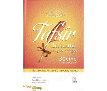 Tafsîr Ibn Kathîr Exegèse abregée - 30 ème Partie du Coran (de la Sourate An-Naba à la Sourate An-Nâs)