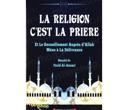 La religion c'est la prière et le recueillement auprès d'Allah mène à la délivrance