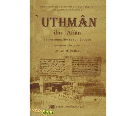 'Uthman Ibn 'Affan - Sa personnalité et son époque