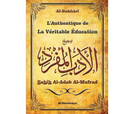 L'Authentique de la La Véritable Education - Sahîh Al-Adab Al-Mufrad (Bilingue français/arabe)