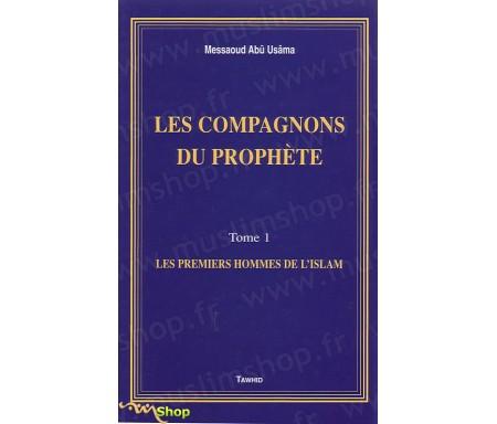 Les Compagnons du Prophète - Les premiers Hommes de l'Islam