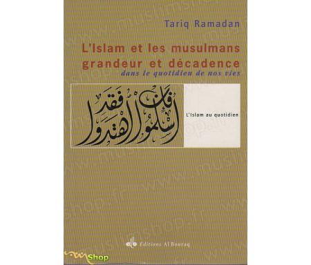 L'Islam et les musulmans, grandeur et décadence dans le quotidien de nos vies