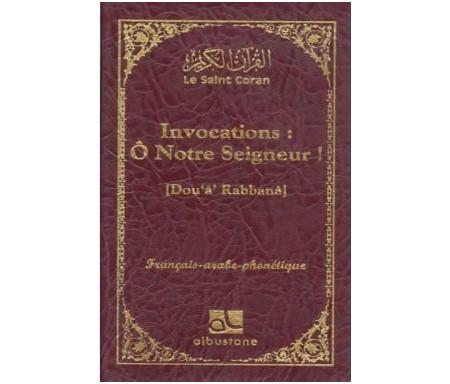 Le Saint Coran - Invocations Rabbanâ - O Notre Seigneur : Dou'â' Rabanâ (français-arabe-phonétique) - دعاء ربنا