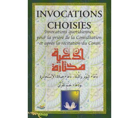 Invocations choisies - Invocations quotidiennes, pour la Prière de la Consultation et après la récitation du Coran