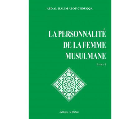 Encyclopédie de la femme en Islam. Tome 1 : La personnalité de la femme musulmane
