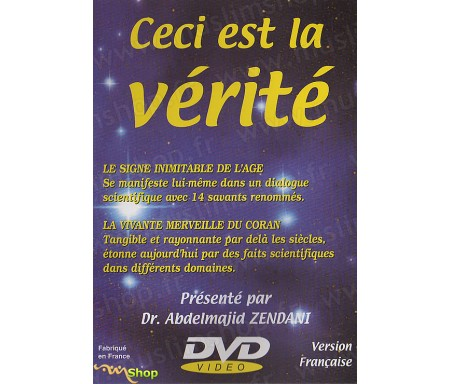 DVD Ceci est la Vérité - Titre complet : Nous leur ferons si bien apparaître Nos Signes dans l'Univers et en eux mêmes jusqu'à ce que leur devienne évident que Ceci est la Vérité