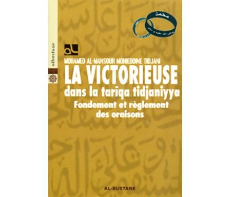 La Victorieuse dans la tarîqa tidjaniyya - Fondement et règlement des oraisons