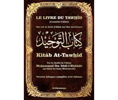 Commentaire du livre du Tawhîd (L'Unicité d'Allah) - Kitâb At-Tawhîd (Bilingue français/arabe avec thèmes) -كِتَابُ التَّوْحِيدِ
