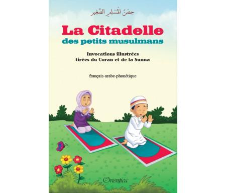 La Citadelle des petits musulmans - Invocations illustrées tirées du Coran et de la Sunna (français - arabe - phonétique)