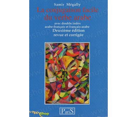 La Conjugaison Facile du verbe Arabe avec double index - arabe-français et français - arabe - Deuxième édition revue et corrigée