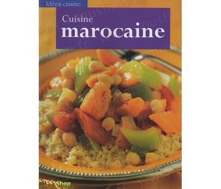 Cuisine Marocaine- De délicieuses recettes parfumées et colorées pour une cuisine créative