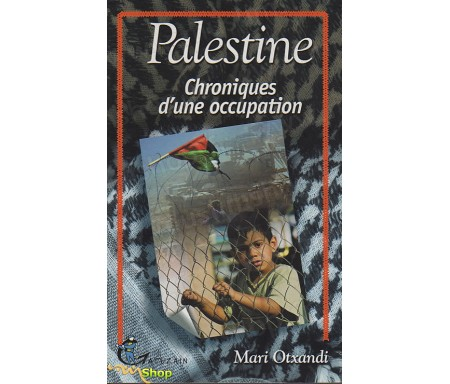 Palestine, Chronique d'une Occupation