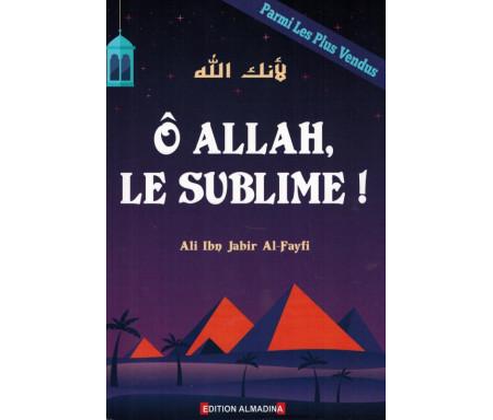 Ô Allah, Le Sublime !