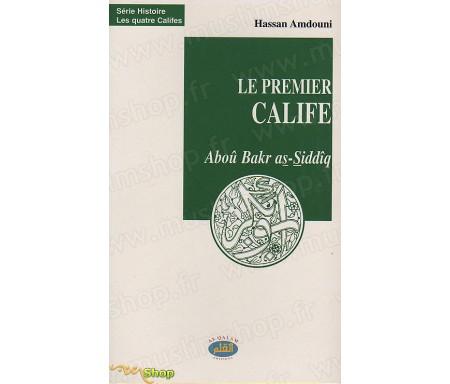 Le Premier Calife - Aboû Bakr AS-SIDDÎQ, le Véridique, le Défenseur de l'Assise de l'Etat.