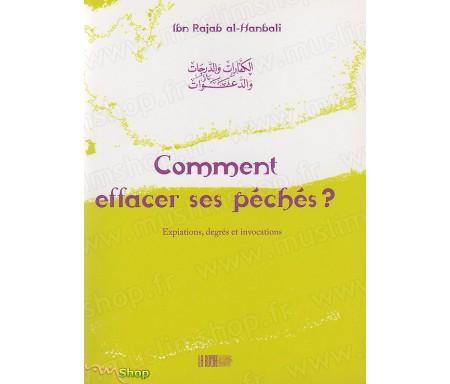 Comment Effacer ses Péchés ? Expiation, Degrés et Invocations - Précis d'Ibn Rajab AL-HANBALÎ - Collection de la Tradition Musu