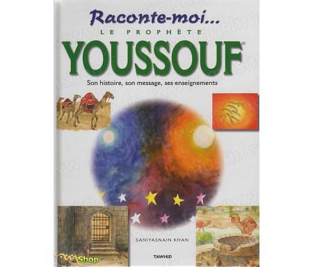Raconte-moi...Le Prophète Youssouf, son histoire, son message, ses enseignements
