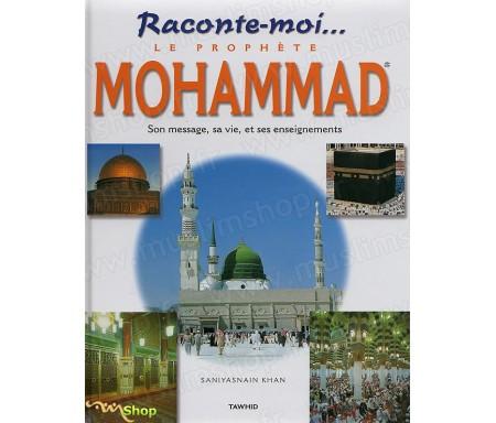 Raconte-moi...Le Prophète Mohammad, sa mission, ses miracles, ses enseignements