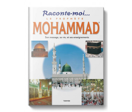 Raconte-moi...Le Prophète Mohammad, sa mission, ses miracles, ses enseignements