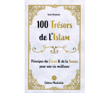 100 Trésors de l'Islam - Principes du Coran et de la Sunna