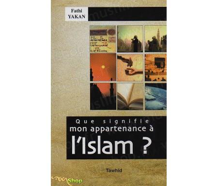 Que signifie mon appartenance à l'Islam ?