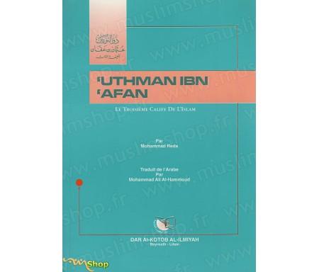 'Uthman Ibn 'Afan, le Troisième Calife de l'Islam