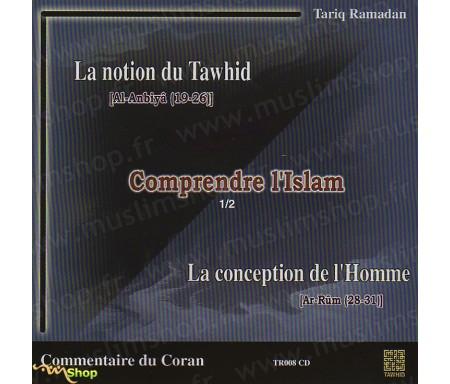 Comprendre l'Islam - La notion du Tawhid (Al-Anbiyâ 19-26) et la Conception de l'homme (Ar-Rûm 28-31)
