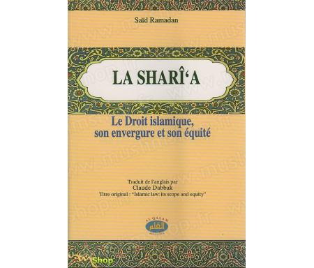La Sharî'a : Le Droit Islamique, Son Envergure et Son Equité