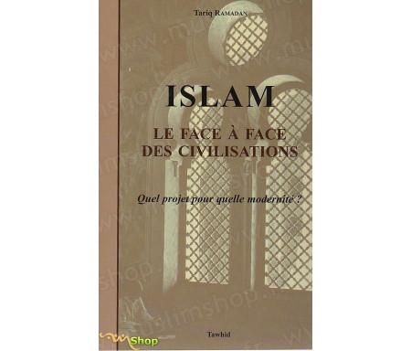Islam, le Face à Face des Civilisations - Quel projet pour quelle modernité?