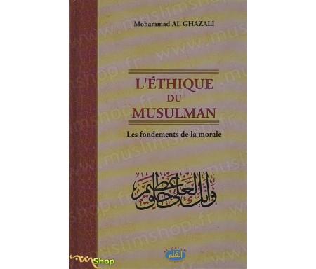 L'Ethique du Musulman, les Fondements de la Morale