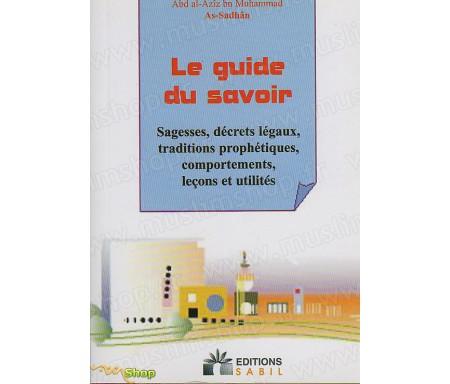 Le Guide Du Savoir - Sagesses, décrets légaux, traditions prohétiques, comportements, leçons et utilités.
