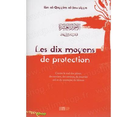 Les Dix Moyens de Protection, Contre le Mal des Jaloux, des Sorciers, des Envieux, du Mauvais Oeil et du Weswesse du Démon - Collection de la Tradition Musulmane Tome 2