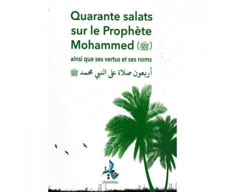 Quarante Salats sur le Prophète Mohammed ﷺ (ainsi que Ses vertus et noms)
