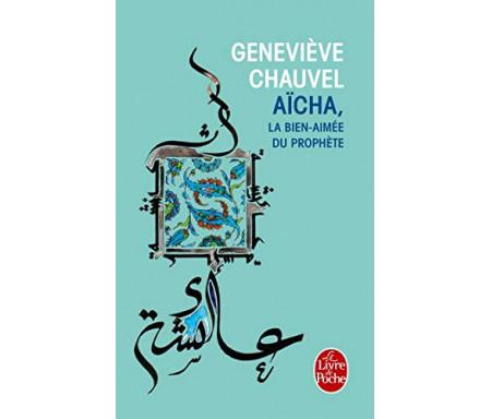 Aïcha : La bien-aimée du Prophète