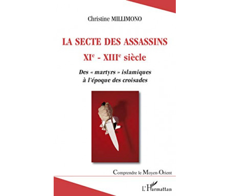 La secte des assassins XIe-XIIIe siècle : des martyrs islamiques à l'époque des croisades