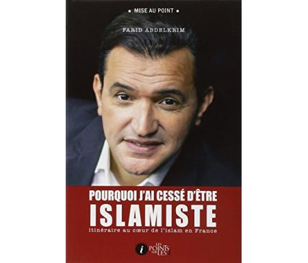 Pourquoi j'ai cessé d'être islamiste : Itinéraire au coeur de l'islam en France