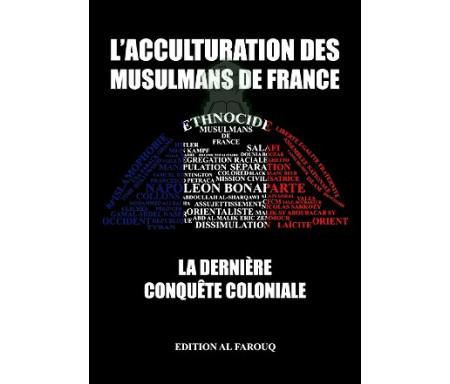L'acculturation des musulmans de France : La dernière conquête coloniale