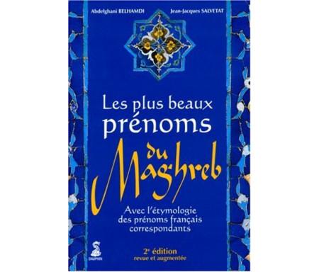 Les plus beaux prénoms du Maghreb : Avec l'étymologie des prénoms français correspondants