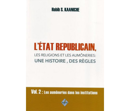 L'État républicain, les religions et les aumôneries : une histoire, des règles - Volume 1