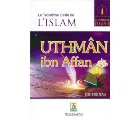 Le troisième Calife de l'Islam : Uthmân ibn Affan