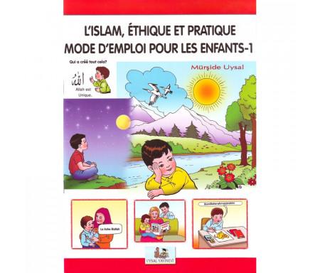L'islam, Éthique et pratique - Mode d'emploi pour les enfants- (Tome 1)