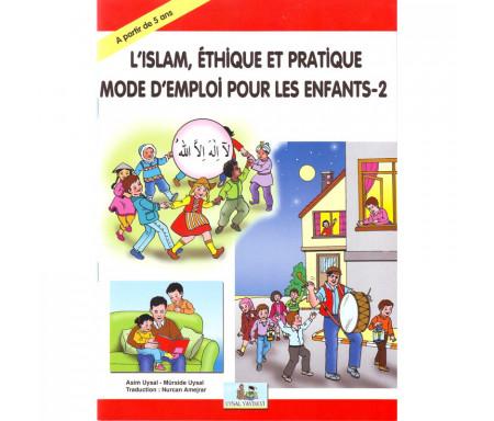 L'islam, Éthique et pratique - Mode d'emploi pour les enfants (Tome 2)