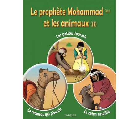 Le prophète Mohammad (Pbsl) et les animaux (Tome 2) : Les petites fourmis, Le chameau qui pleurait, Le chien assoiffé