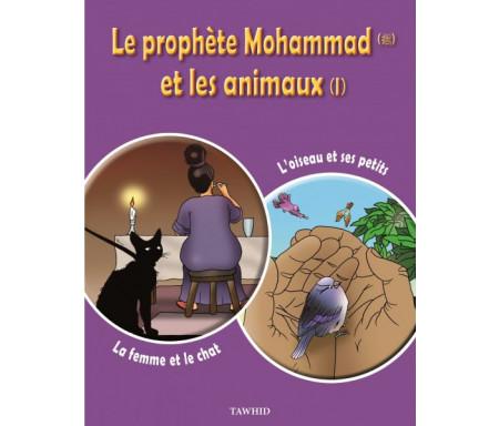 Le prophète Mohammad (SWS) et les animaux (Tome 1): La femme et le chat, L'oiseau et ses petits - Edition Tawhid