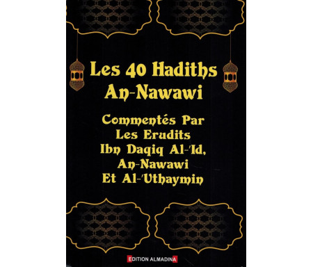 Les 40 Hadiths An-Nawawi - Commentés par les Erudits Ibn Daqiq Al-'Id, An-Nawawi et Al-'Uthaymin